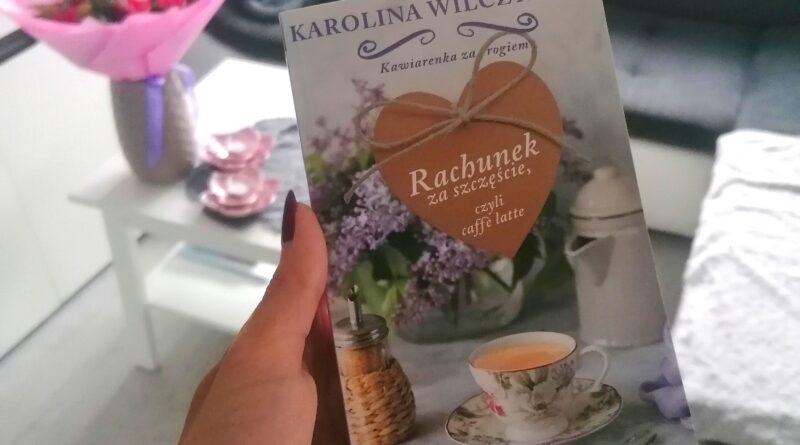 """Karolina Wilczyńska – """"Rachunek za szczęście, czyli caffe latte"""" Tom 3"""